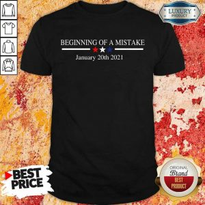 Amused Beginning Of A Mistake January 20th 2021 Shirt - Design by Eushirt.com