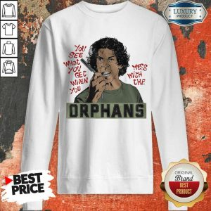 AnxiousThe Orphans Get When You Mess 8 Sweatshirt
