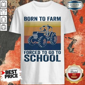 Bored Born To Farm Forced To Go To School 2 Shirt