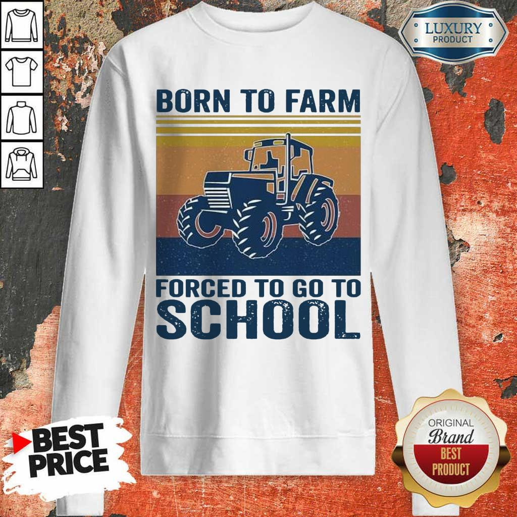 Bored Born To Farm Forced To Go To School 2 Sweatshirt