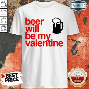 Tense Beer Will Be My Valentine 2021 Shirt