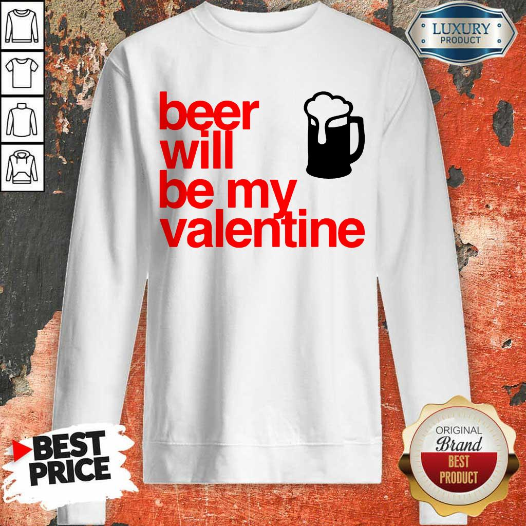 Tense Beer Will Be My Valentine 2021 Sweatshirt