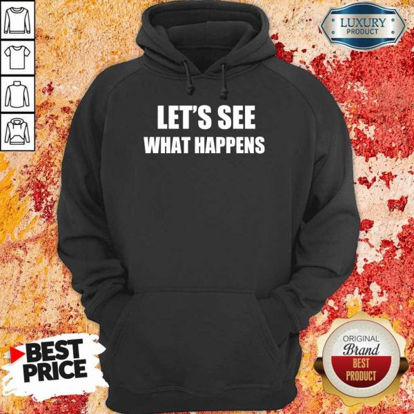 Worried Lets See What Happens 2 Hoodie - Design by Eushirt.com