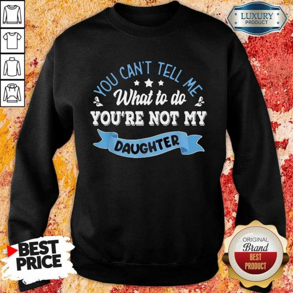 Absolutely You Can Not Tell Me Sweatshirt