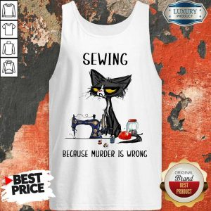 Good 14 Cat Sewing Because Murder Is Wrong Tank Top
