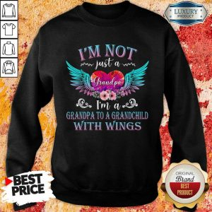 Good I Am Not Just A Grandpa With Wings Sweatshirt