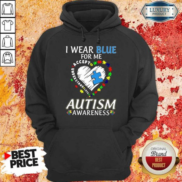 Good I Wear Blue For Me Accept Understand Love Autism Awareness Hoodie