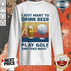 Hot I Just Drink Beer Play Golf And Take Naps Sweatshirt