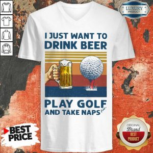 Hot I Just Drink Beer Play Golf And Take Naps V-Neck