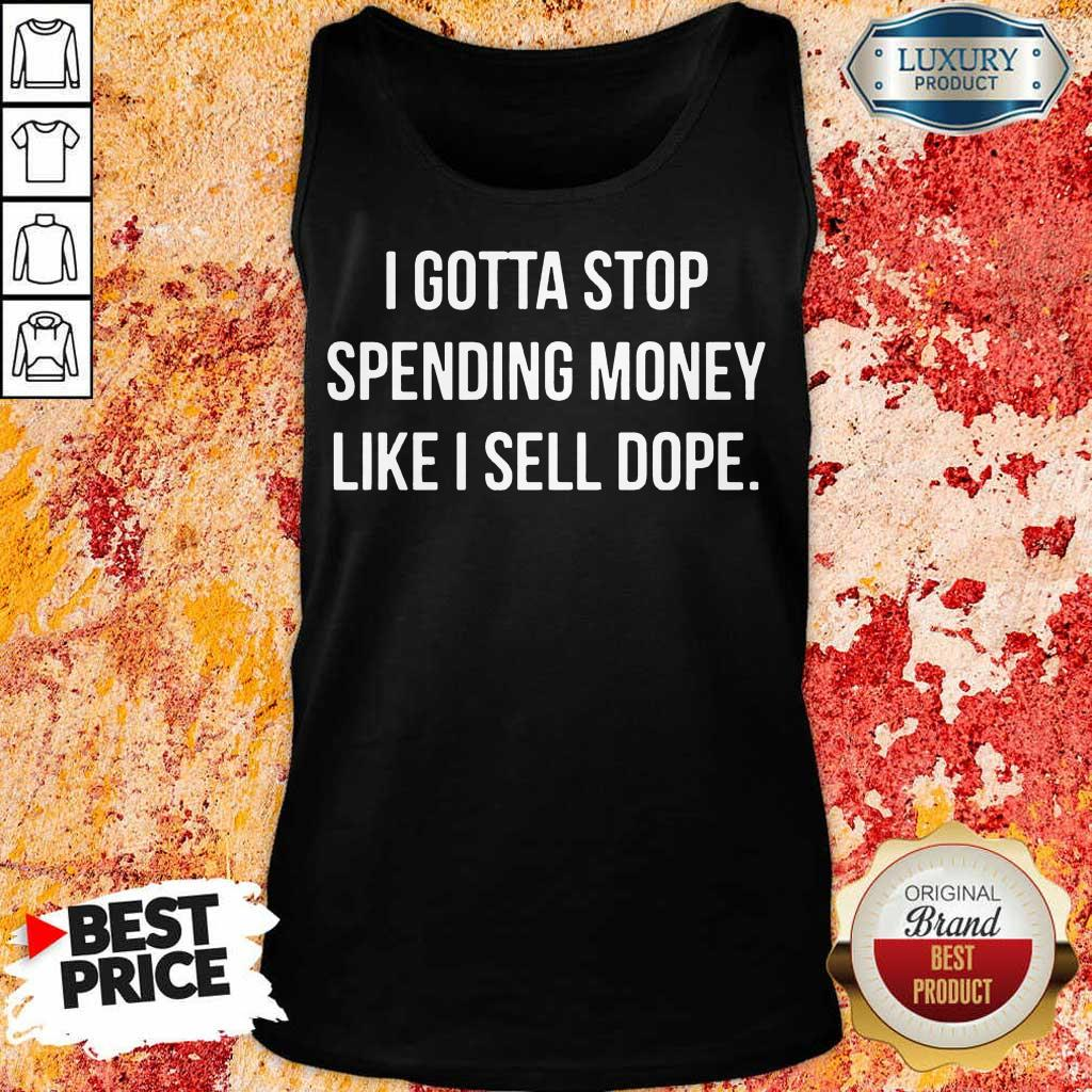 Just I Stop Spending Money Like 4 Dope Tank Top