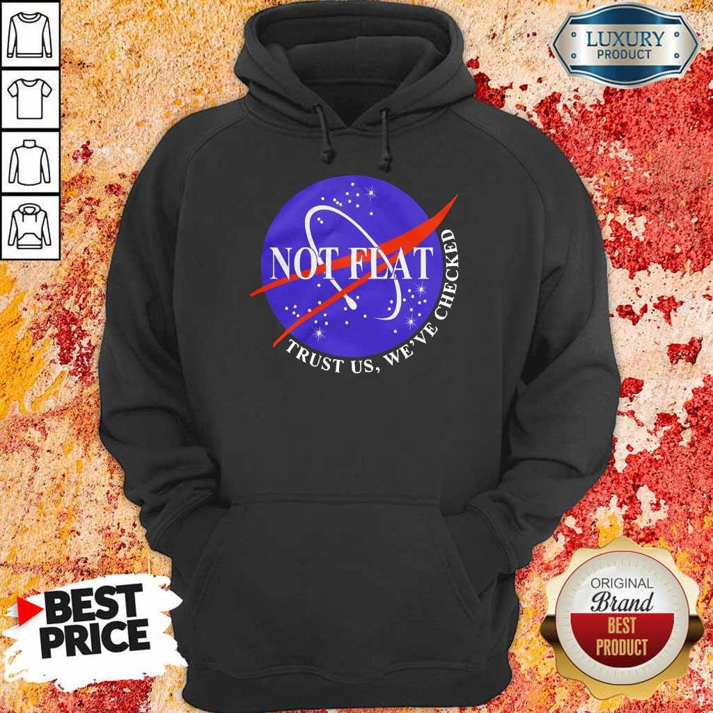Official Not Flat Trust Us We Check Hoodie