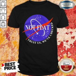 Official Not Flat Trust Us We Check Shirt