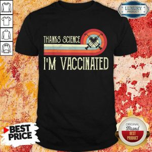 Official Thanks Science I Am Vaccinated Shirt