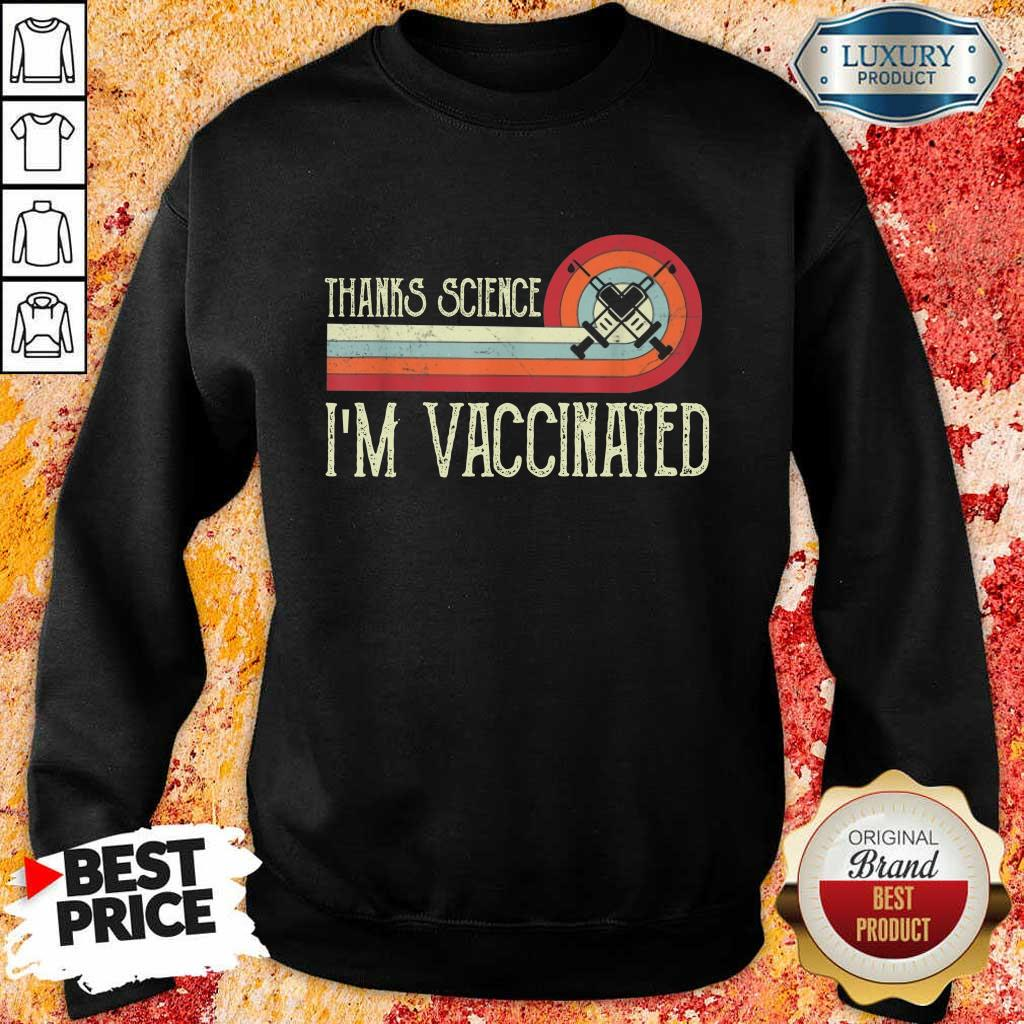 Official Thanks Science I Am Vaccinated Sweatshirt