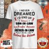 Positive I Never Dreamed Father In 1 Law Shirt