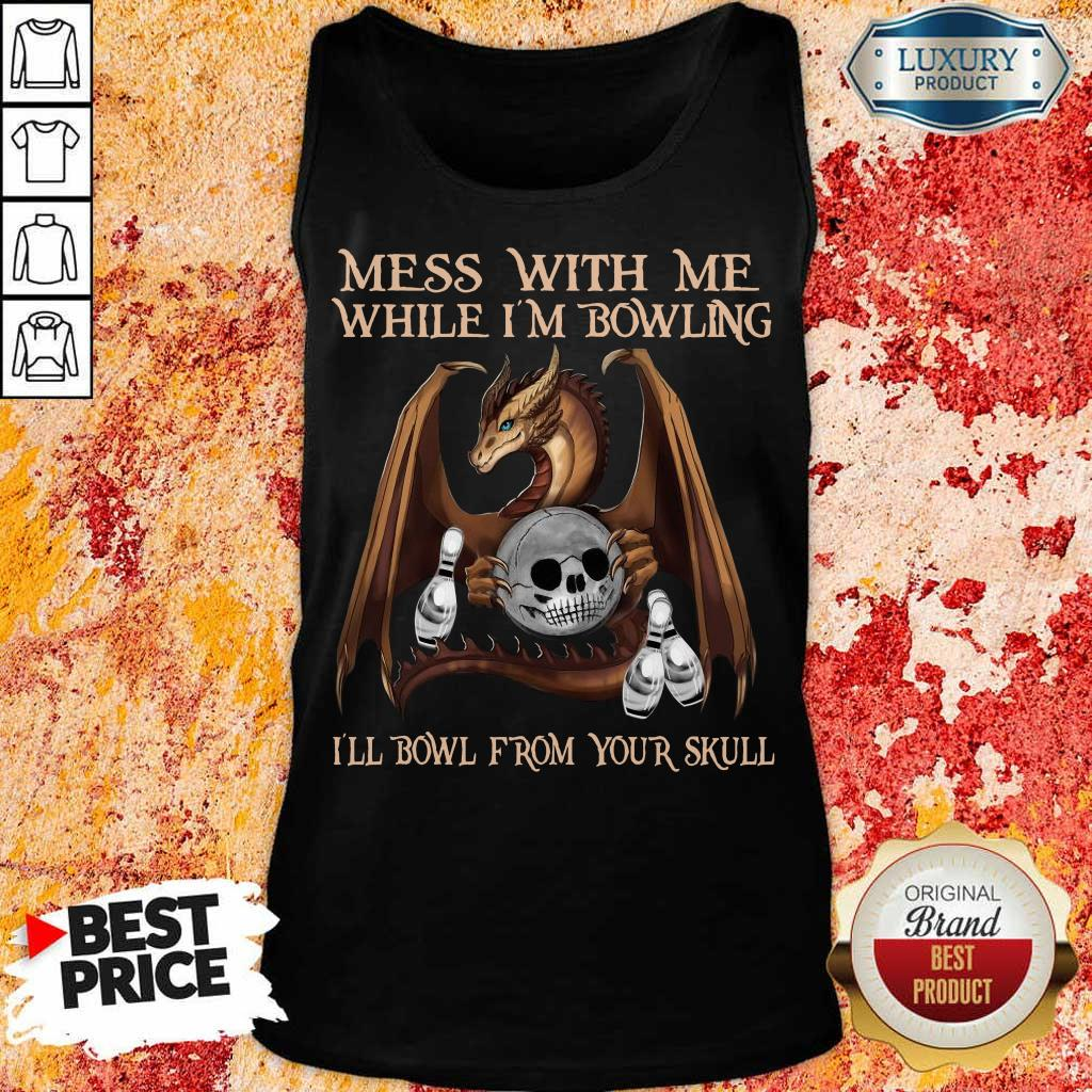 Really Dragon Mess With 15 From Your Skull Tank Top