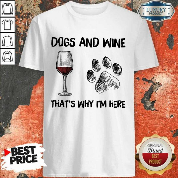 Funny Dog And Wine Thats Why Im Here Shirt