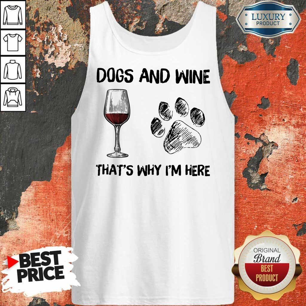 Funny Dog And Wine Thats Why Im Here Tank Top