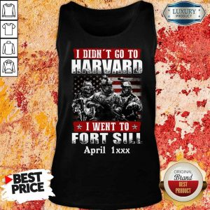 Good I Didnt Go To Harvard I Went To Fort Sill April 1xxx Tank Top