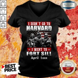 Good I Didnt Go To Harvard I Went To Fort Sill April 1xxx V-Neck
