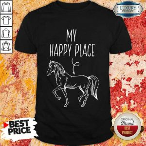 Good My Happy Place Horse Lover Gifts Horseback Riding Equestrian Shirt