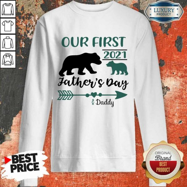 Happy Our First 2021 Fathers Day Bear Sweatshirt