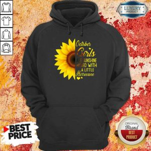 Hot October Girl 2001 Are Sunshine Mixed With A Little Hurricane Hoodie