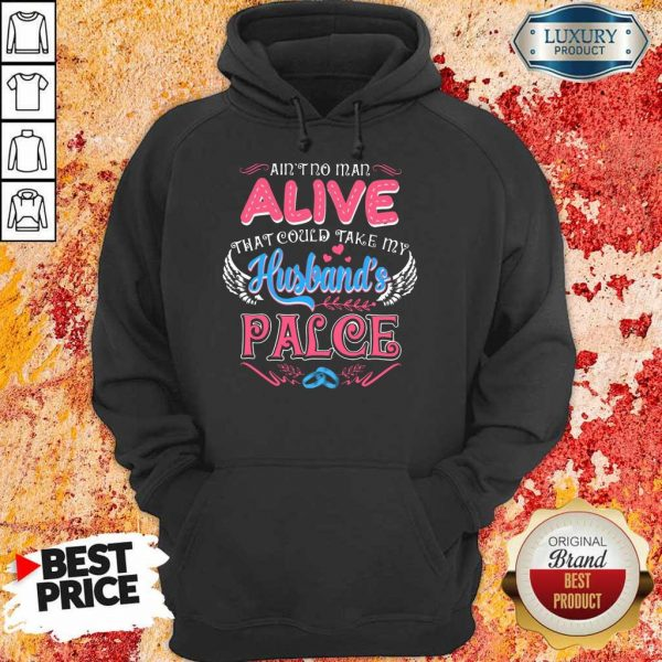 Nice Aint No Man Alive That Could Take My Husband Place Hoodie