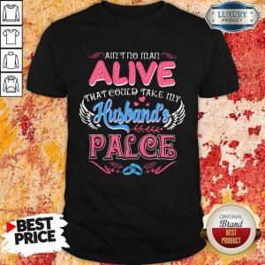 Nice Aint No Man Alive That Could Take My Husband Place Shirt