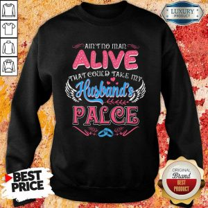 Nice Aint No Man Alive That Could Take My Husband Place Sweatshirt