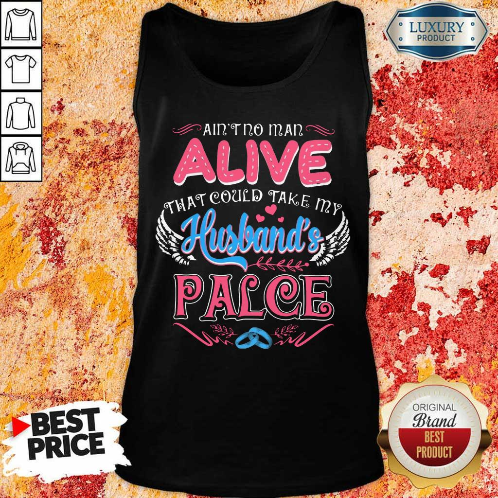 Nice Aint No Man Alive That Could Take My Husband Place Tank Top