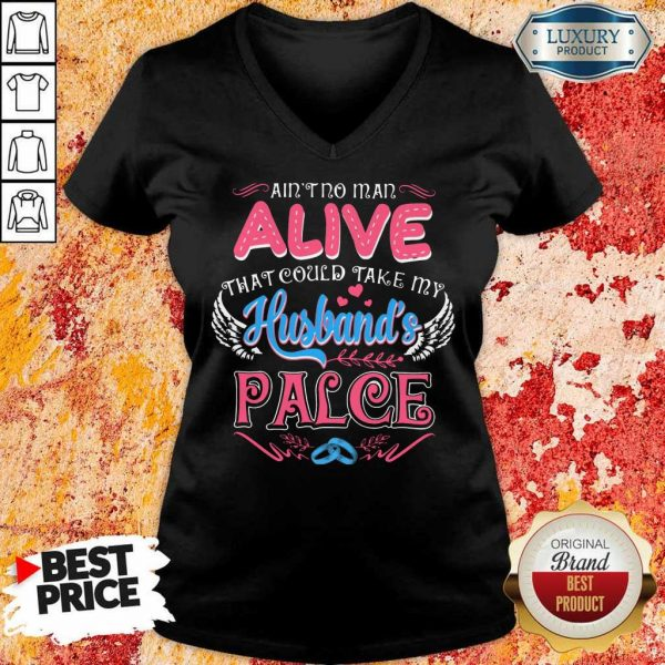 Nice Aint No Man Alive That Could Take My Husband Place V-Neck