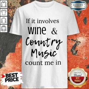 Nice If It Involves Wine And Country Music Count Me In Shirt