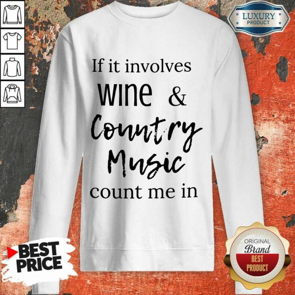 Nice If It Involves Wine And Country Music Count Me In Sweatshirt