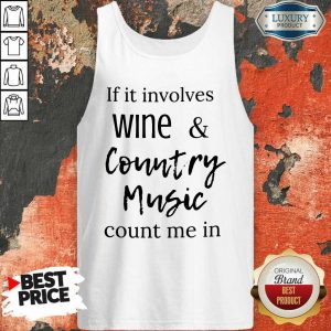 Nice If It Involves Wine And Country Music Count Me In Tank Top