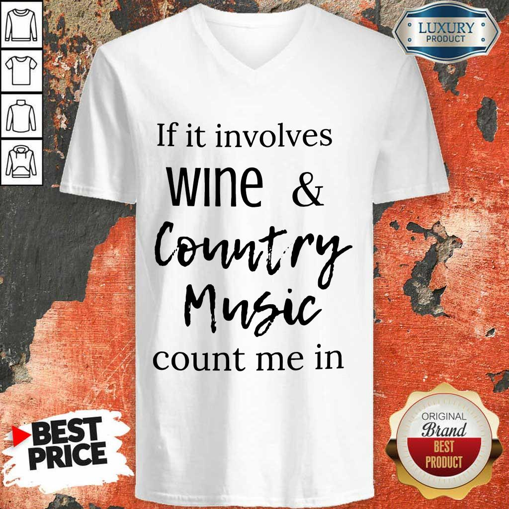 Nice If It Involves Wine And Country Music Count Me In V-Neck