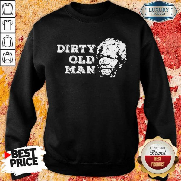 Perfect Dirty Ugly Face Old Man Sweatshirt