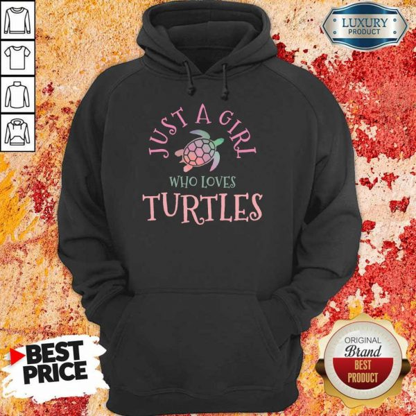 Perfect Just A Girl Who Loves Turtles Hoodie