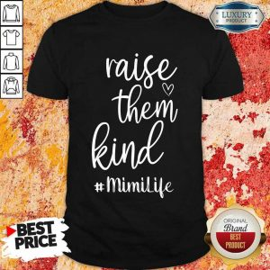 Premium Raise Them Kind Mimilife Shirt