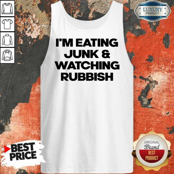 Pretty Im Eating Junk And Watching Rubbish Tank Top