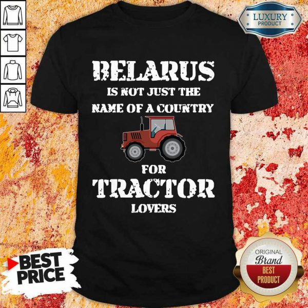 Top Belarus Is Not Just The Name Of A Country For Tractor Lovers Shirt