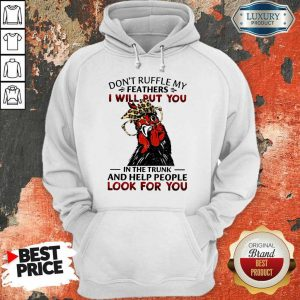 Top Dont Ruffle My Feathers Chicken Hoodie