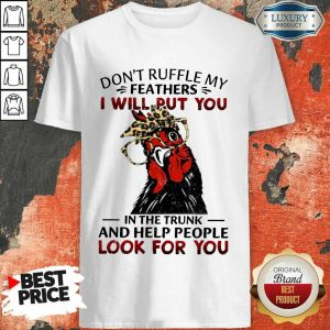 Top Dont Ruffle My Feathers Chicken Shirt