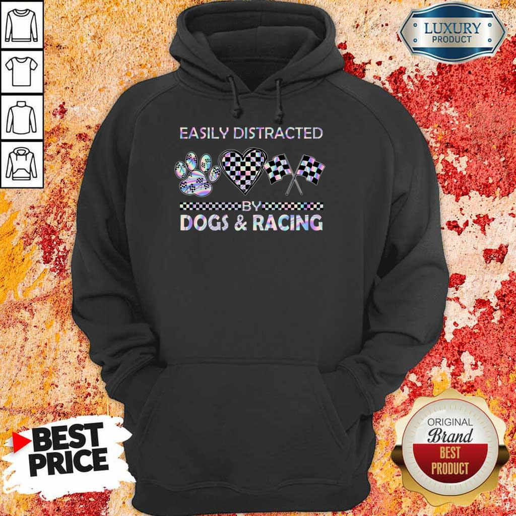 Top Easily Distracted By Dogs And Racing Hoodie