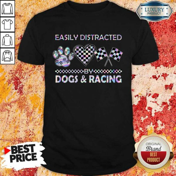 Top Easily Distracted By Dogs And Racing Shirt