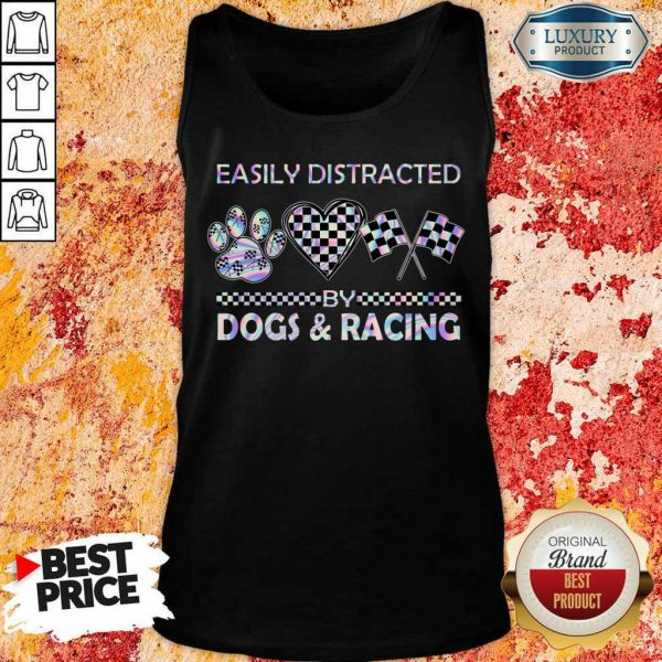 Top Easily Distracted By Dogs And Racing Tank Top