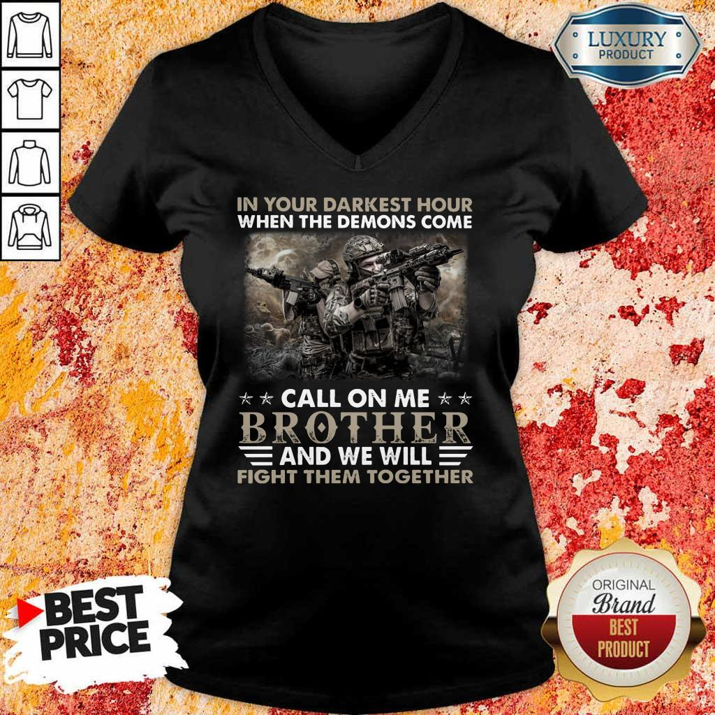 Top In The Darkest Hour When The Demons Come Call On Me Brother And We Will Fight Them Together V-Neck