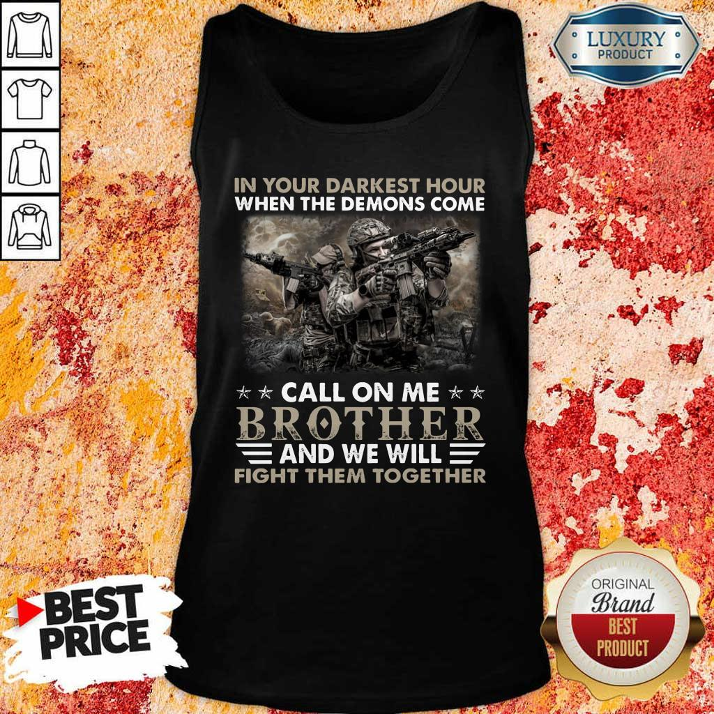 Top In The Darkest Hour When The Demons Come Call On Me Brother And We Will Fight Them Together Tank Top