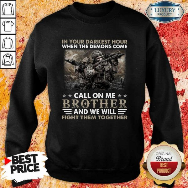 Top In The Darkest Hour When The Demons Come Call On Me Brother And We Will Fight Them Together Sweatshirt