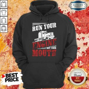 Top Run Your Engine Not Your Mouth Container Hoodie